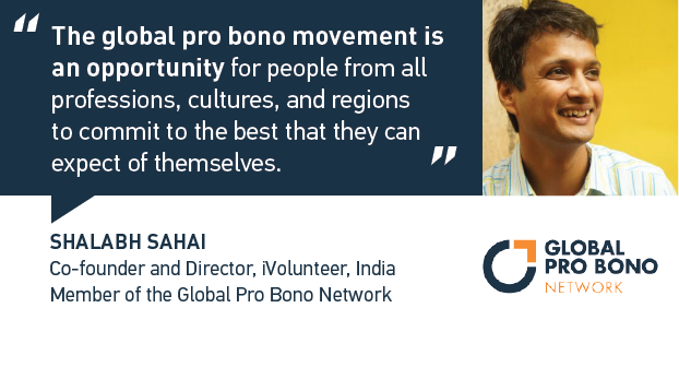 Shalabh shares how the Global Pro Bono Network creates opportunities for multi-country projects that advance the pro bono movement.