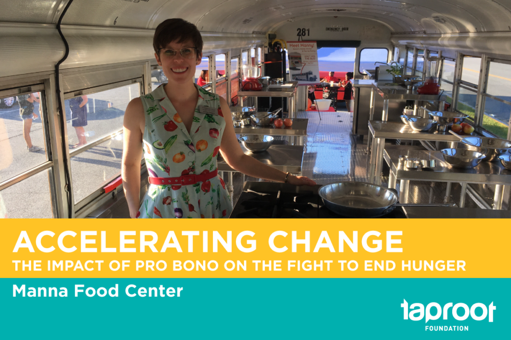 Acclerating Change: the impact of Pro Bono on the Fight to End Hunger. Manna Food Center
