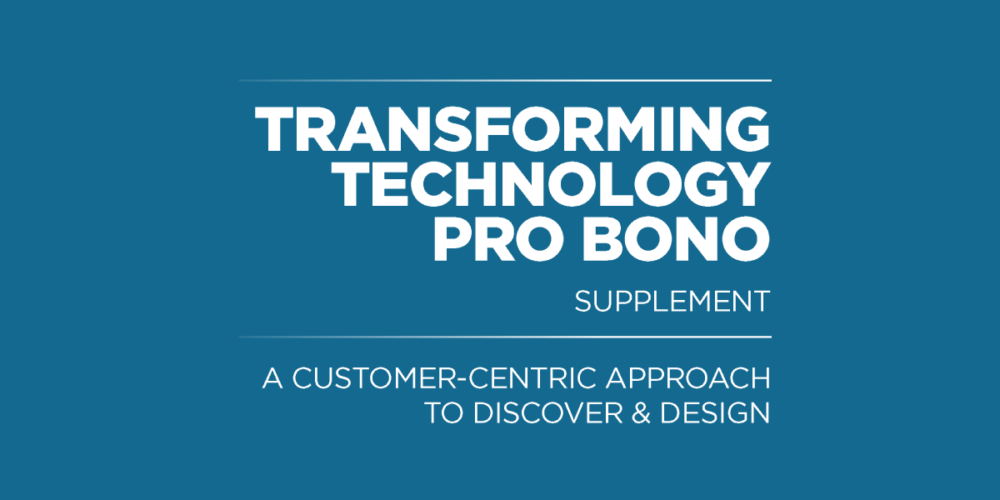 A supplement to Transforming Technology Pro Bono: A customer-Centric approach to Discover and Design