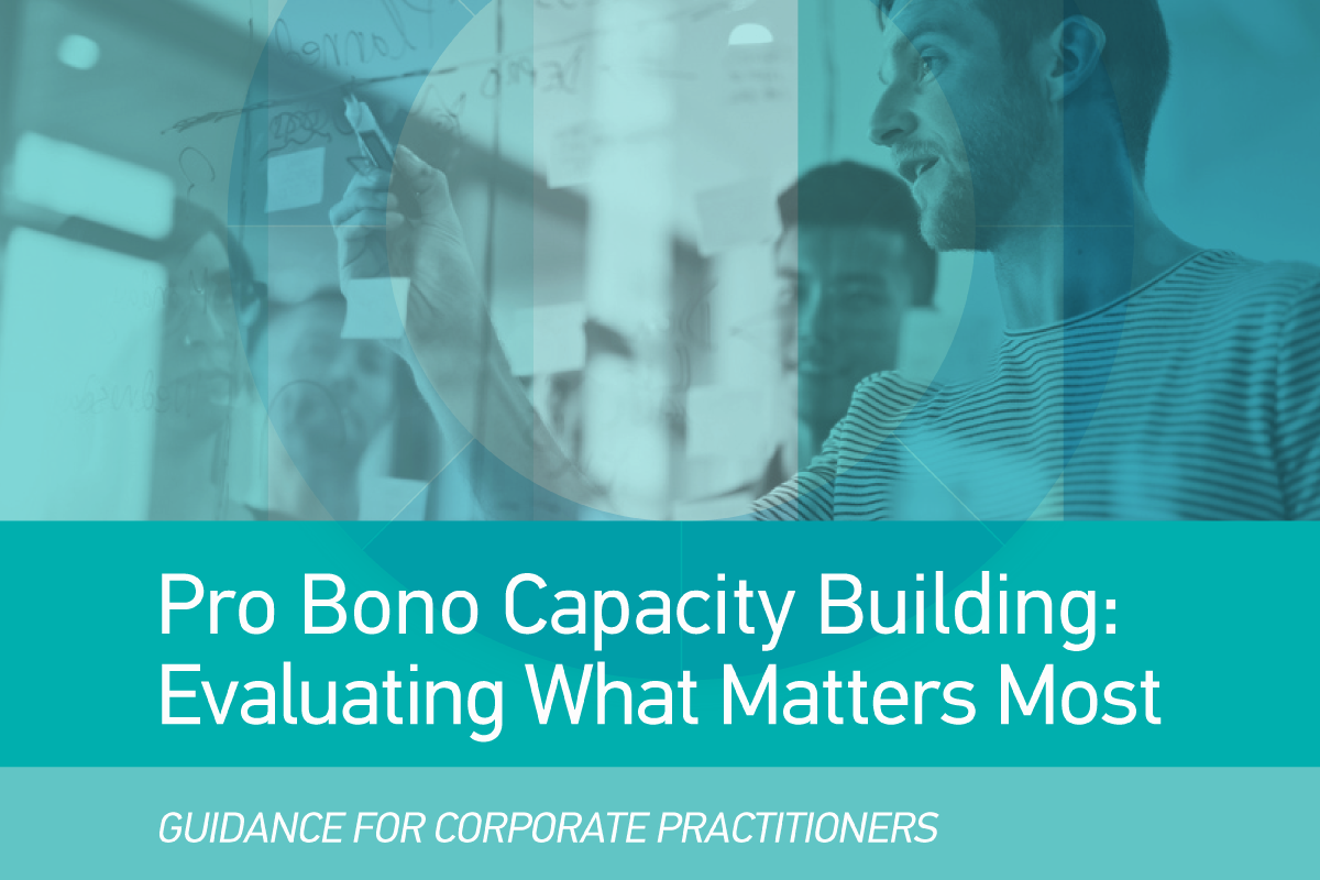 Pro Bono Capacity Building: Evaluating What Matters Most. Guidance for Corporate Practitioners