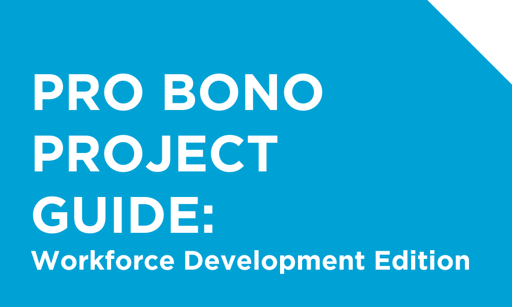 Pro Bono Project Guide: Workforce Development Edition