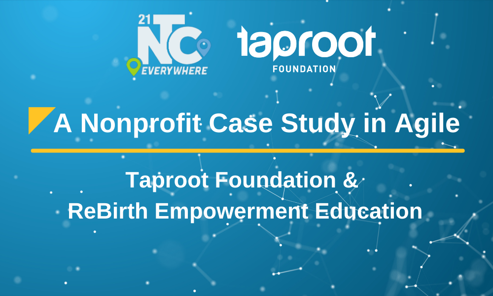 A Nonprofit Case Study in Agile, presented by Taproot Foundation and ReBirth Empowerment Education